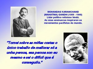MOHANDAS KARAMCHAND MAHATMA GANDHI 1869 1948 Lder poltico