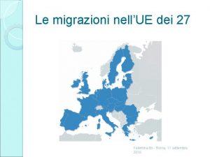Le migrazioni nellUE dei 27 Valentina Itri Roma