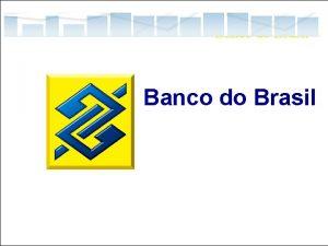 Banco do Brasil Destaques O maior banco da
