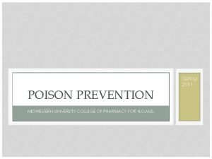 Spring 2011 POISON PREVENTION MIDWESTERN UNIVERSITY COLLEGE OF