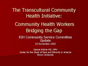 The Transcultural Community Health Initiative Community Health Workers