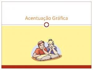Acentuao Grfica ACENTUAO GRFICA 2 Levam acento os