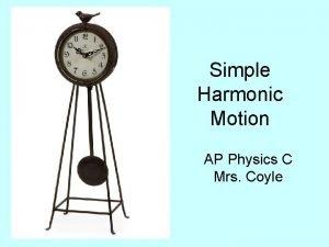 Simple Harmonic Motion AP Physics C Mrs Coyle