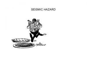 SEISMIC HAZARD Seismic risk versus seismic hazard Seismic