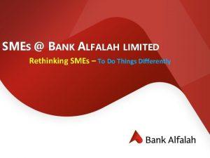 SMES BANK ALFALAH LIMITED Rethinking SMEs To Do