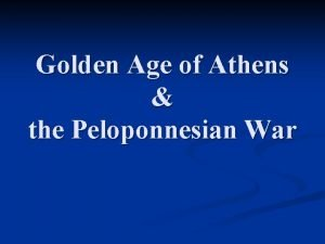 Golden Age of Athens the Peloponnesian War Athens