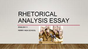 RHETORICAL ANALYSIS ESSAY ENGLISH 11 PERRY HIGH SCHOOL