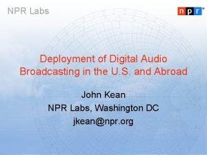 NPR Labs Deployment of Digital Audio Broadcasting in