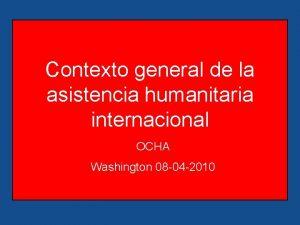 Contexto general de la asistencia humanitaria internacional OCHA