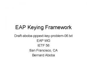 EAP Keying Framework Draftabobapppextkeyproblem06 txt EAP WG IETF