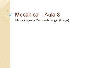 Mecnica Aula 8 Maria Augusta Constante Puget Magu