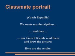 Classmate portrait Czech Republic We wrote our descriptions