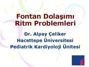 Fontan Dolam Ritm Problemleri Dr Alpay eliker Hacettepe