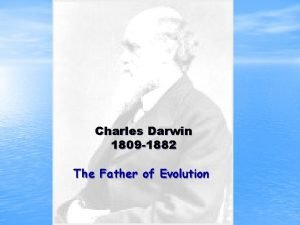 Charles Darwin 1809 1882 The Father of Evolution