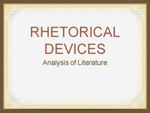 RHETORICAL DEVICES Analysis of Literature Rhetorical Devices ways