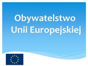 Obywatelstwo Unii Europejskiej Czym jest obywatelstwo UE Jest