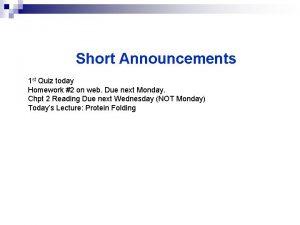 Short Announcements 1 st Quiz today Homework 2