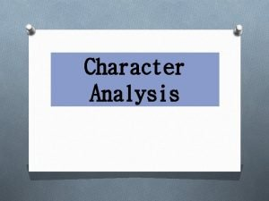 Character Analysis Main Characters O Protagonist The main