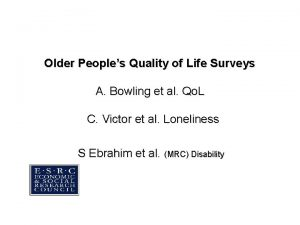 Older Peoples Quality of Life Surveys A Bowling