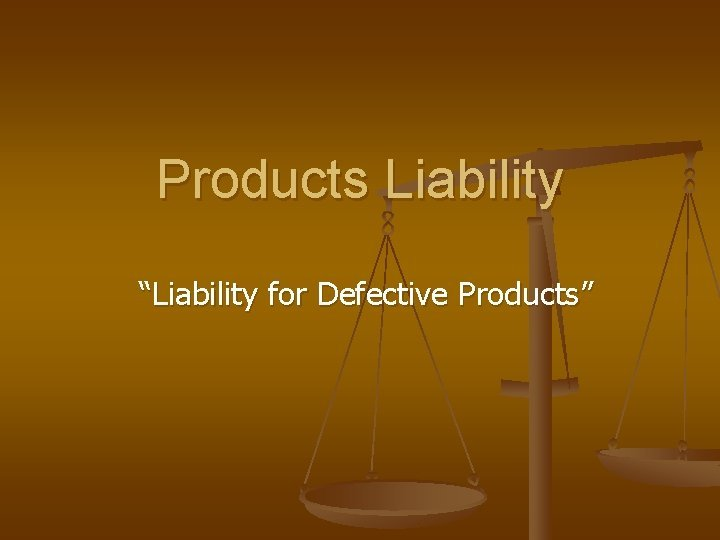 Products Liability Liability for Defective Products Products Liability