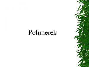 Polimerek Polimer monomerbl polimerizcival ellltott anyag Polimerizci Az