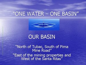 ONE WATER ONE BASIN OUR BASIN North of