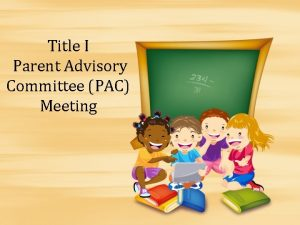 Title I Parent Advisory Committee PAC Meeting PAC