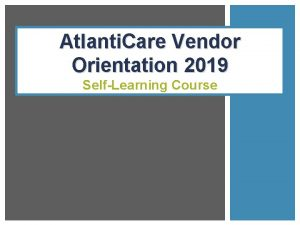 Atlanti Care Vendor Orientation 2019 SelfLearning Course Introduction