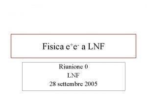 Fisica ee a LNF Riunione 0 LNF 28