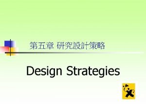 Design Strategies What is research design Why design