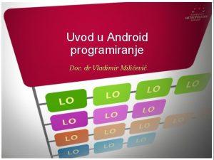 Uvod u Android programiranje Doc dr Vladimir Milievi