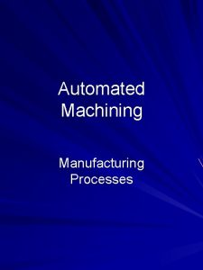 Automated Machining Manufacturing Processes Outline Machining Centers Equipment