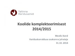 Koolide komplekteerimisest 20142015 Meelis Kond Hariduskorralduse osakonna juhataja
