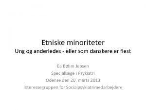 Etniske minoriteter Ung og anderledes eller som danskere