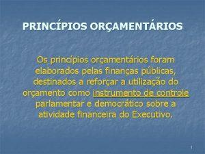 PRINCPIOS ORAMENTRIOS Os princpios oramentrios foram elaborados pelas