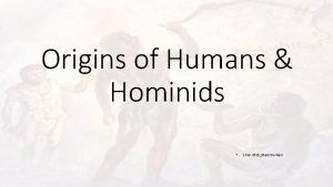 Origins of Humans Hominids 1 Feb 2015Mark Durham