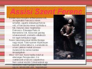 Assisi Szent Ferenc Eredeti neve Giovanni di Bernardone