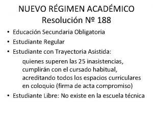 NUEVO RGIMEN ACADMICO Resolucin N 188 Educacin Secundaria