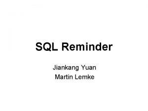 SQL Reminder Jiankang Yuan Martin Lemke SQL Reminder