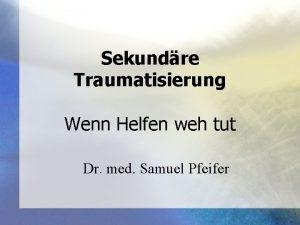 Sekundre Traumatisierung Wenn Helfen weh tut Dr med