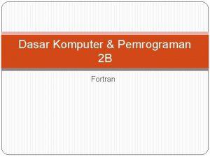 Dasar Komputer Pemrograman 2 B Fortran Statement GOTO