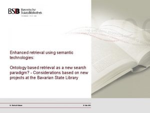 Enhanced retrieval using semantic technologies Ontology based retrieval