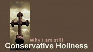 Why I am still Conservative Holiness Reason 1