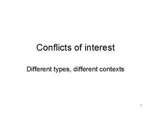 Conflicts of interest Different types different contexts 1