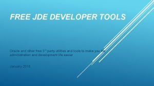 FREE JDE DEVELOPER TOOLS Oracle and other free