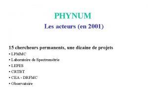 PHYNUM Les acteurs en 2001 15 chercheurs permanents
