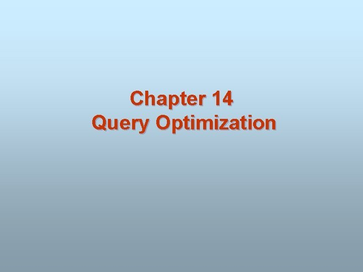 Chapter 14 Query Optimization Chapter 14 Query Optimization