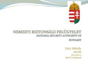 NEMZETI BIZTONSGI FELGYELET NATIONAL SECURITY AUTHORITY OF HUNGARY