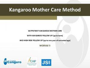 Kangaroo Mother Care Method OUTPATIENT KANGAROO MOTHER CARE