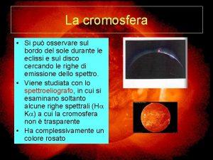 La cromosfera Si pu osservare sul bordo del